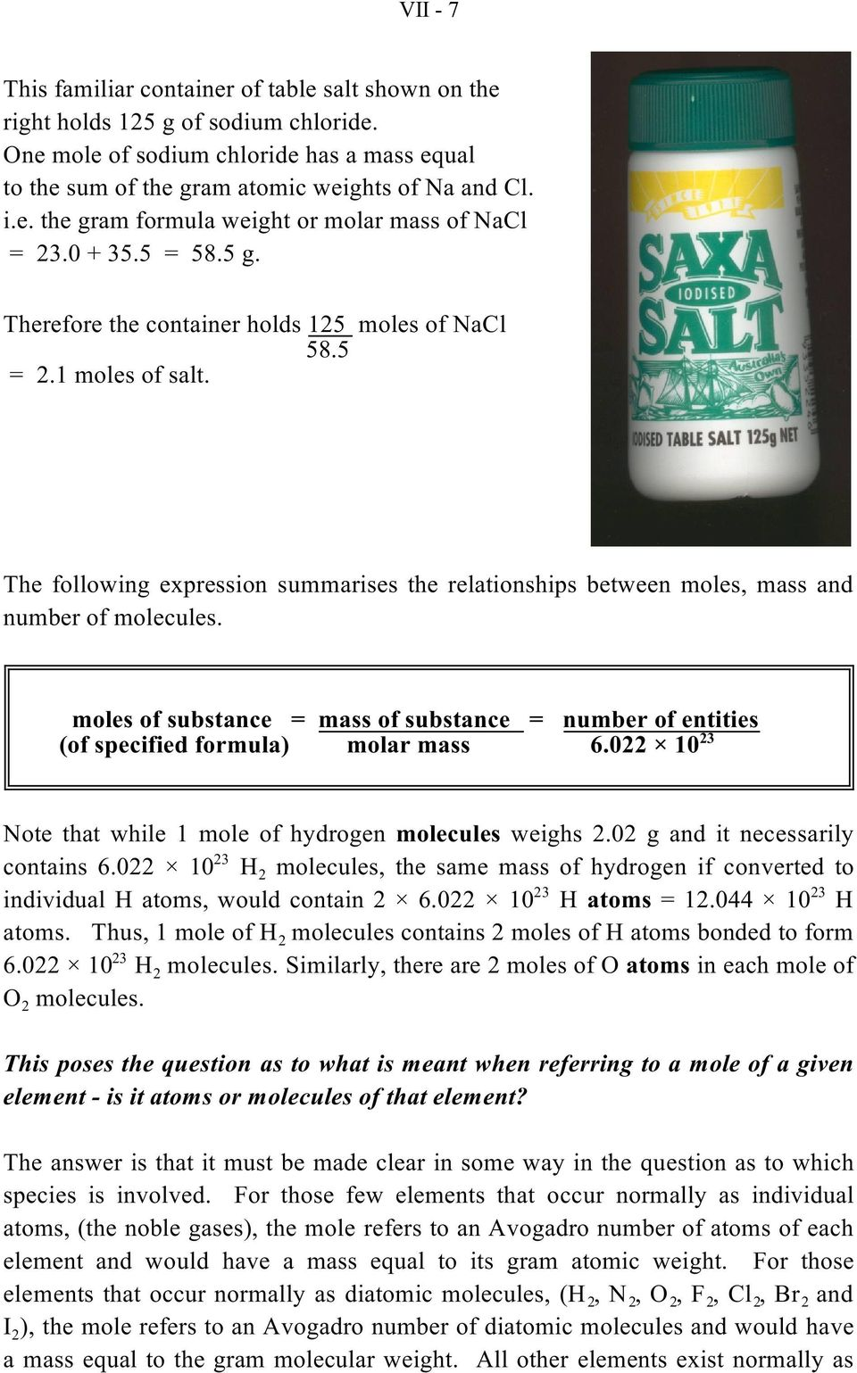 moles of substance = mass of substance = number of entities (of specified formula) molar mass 6.022 10 Note that while 1 mole of hydrogen molecules weighs 2.02 g and it necessarily contains 6.