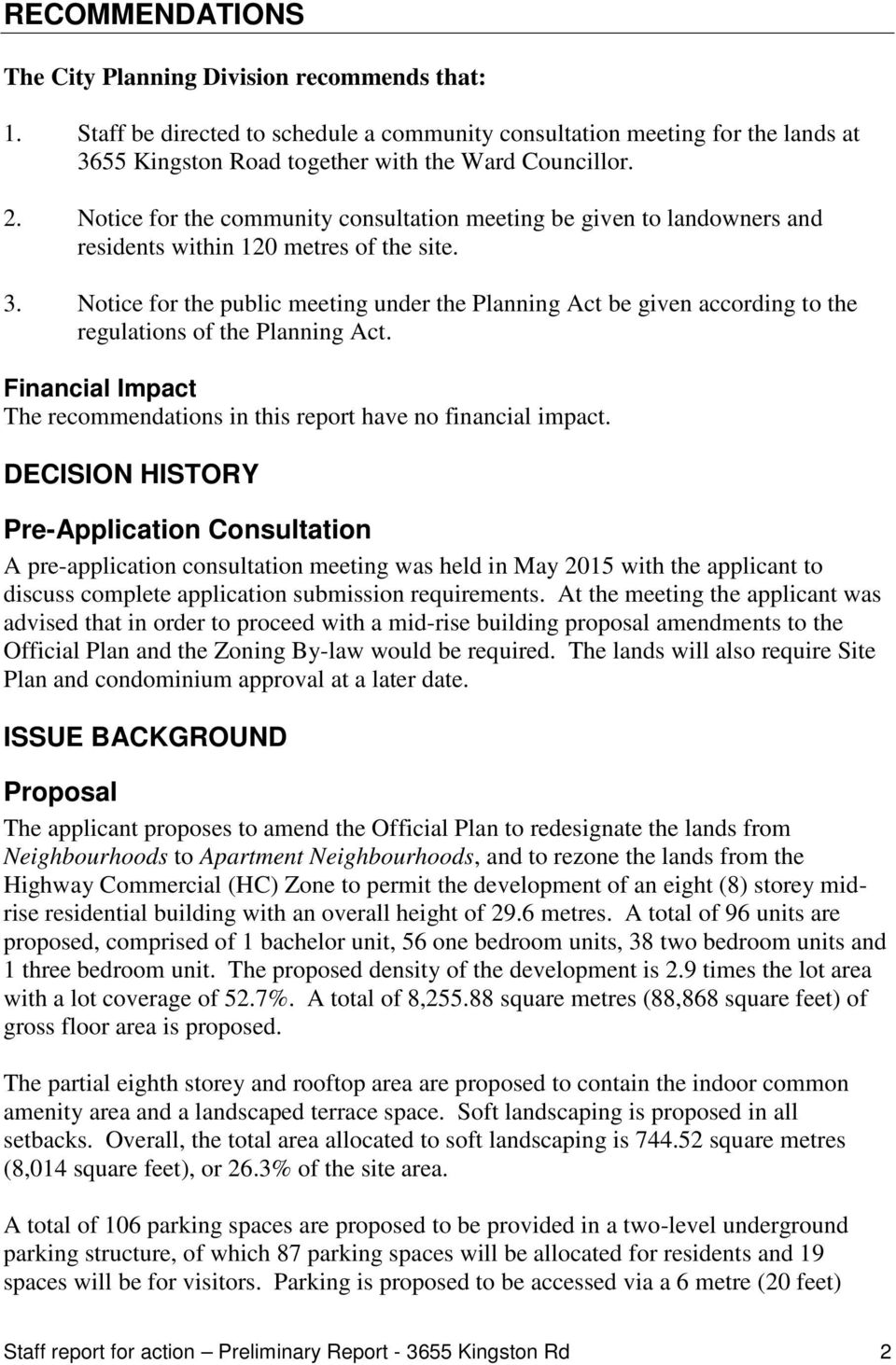 Notice for the public meeting under the Planning Act be given according to the regulations of the Planning Act. Financial Impact The recommendations in this report have no financial impact.