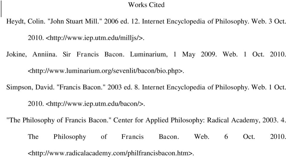 """Francis Bacon."" 2003 ed. 8. Internet Encyclopedia of Philosophy. Web. 1 Oct. 2010. <http://www.iep.utm.edu/bacon/>. ""The Philosophy of Francis Bacon."