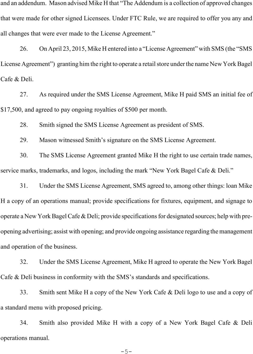 On April 23, 2015, Mike H entered into a License Agreement with SMS (the SMS License Agreement ) granting him the right to operate a retail store under the name New York Bagel Cafe & Deli. 27.
