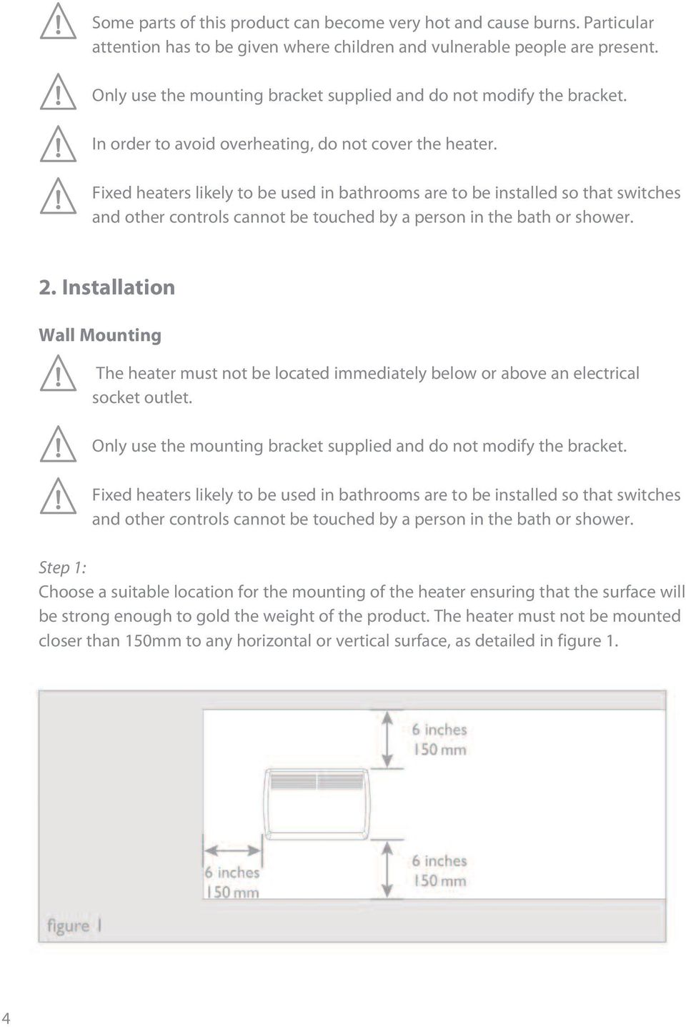 Fixed heaters likely to be used in bathrooms are to be installed so that switches and other controls cannot be touched by a person in the bath or shower. 2.