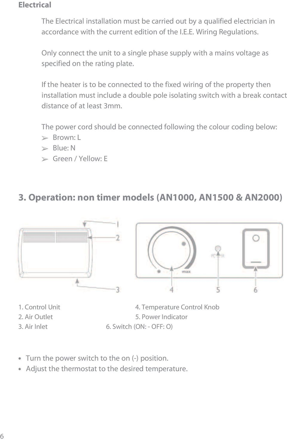 If the heater is to be connected to the fixed wiring of the property then installation must include a double pole isolating switch with a break contact distance of at least 3mm.