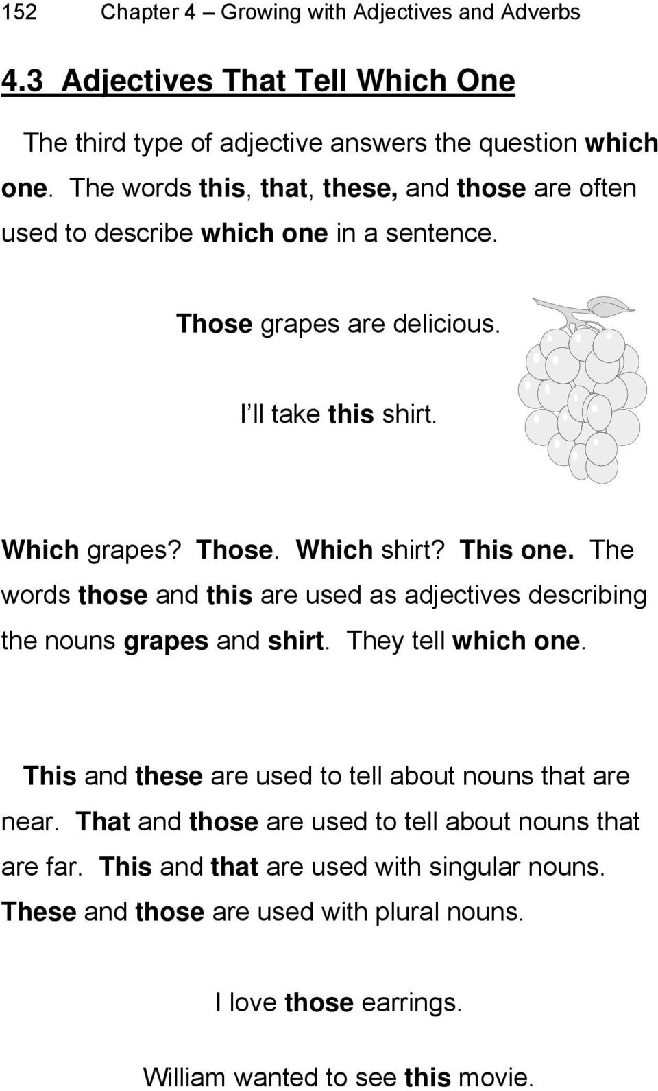 This one. The words those and this are used as adjectives describing the nouns grapes and shirt. They tell which one.