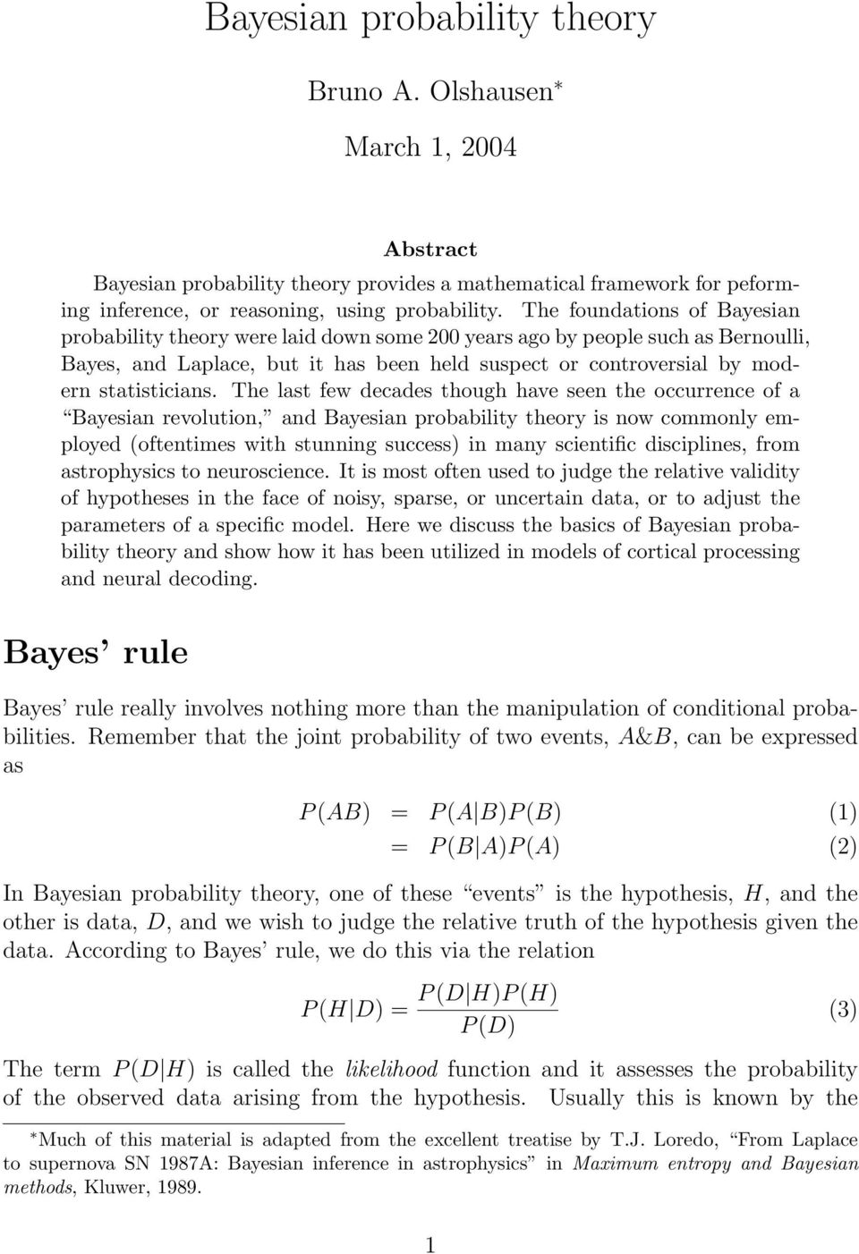 The last few decades though have seen the occurrence of a Bayesian revolution, and Bayesian probability theory is now commonly employed (oftentimes with stunning success) in many scientific
