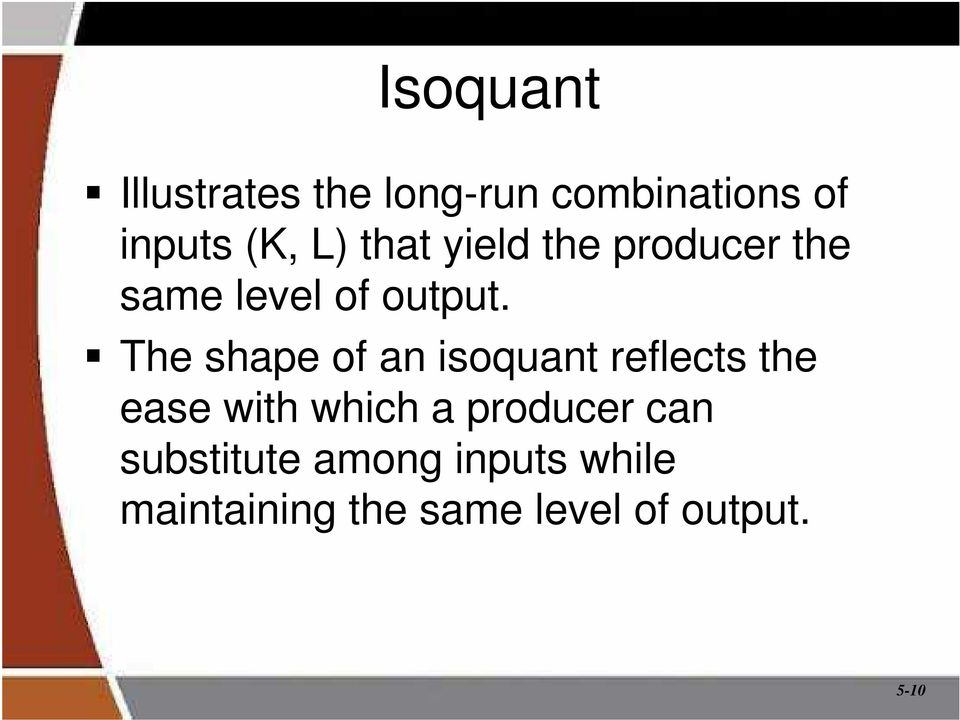 The shape of an isoquant reflects the ease with which a
