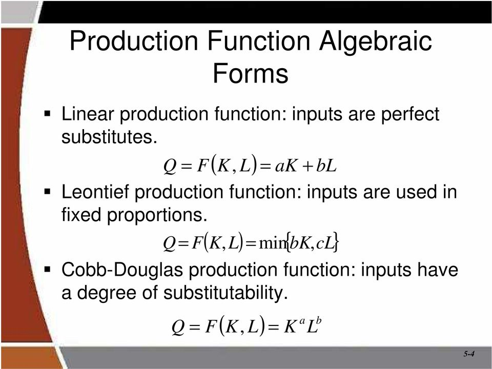 ( ) bl Q = F K, L = ak + Leontief production function: inputs are used in fixed