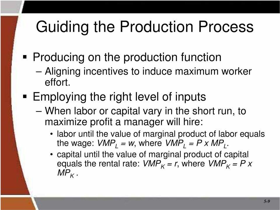 Employing the right level of inputs When labor or capital vary in the short run, to maximize profit a manager will