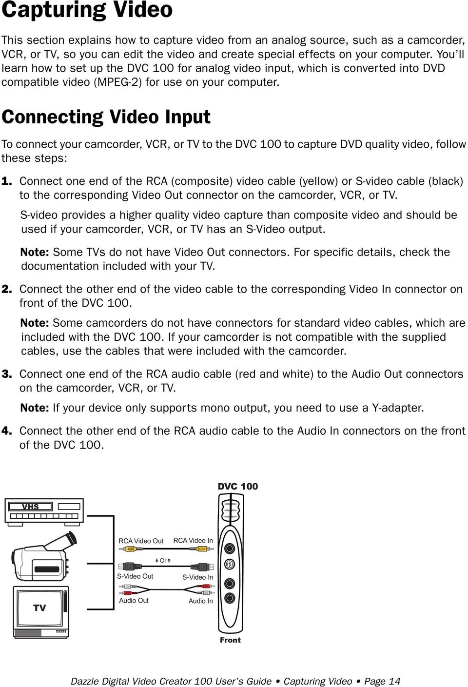 Connecting Video Input To connect your camcorder, VCR, or TV to the DVC 100 to capture DVD quality video, follow these steps: 1.