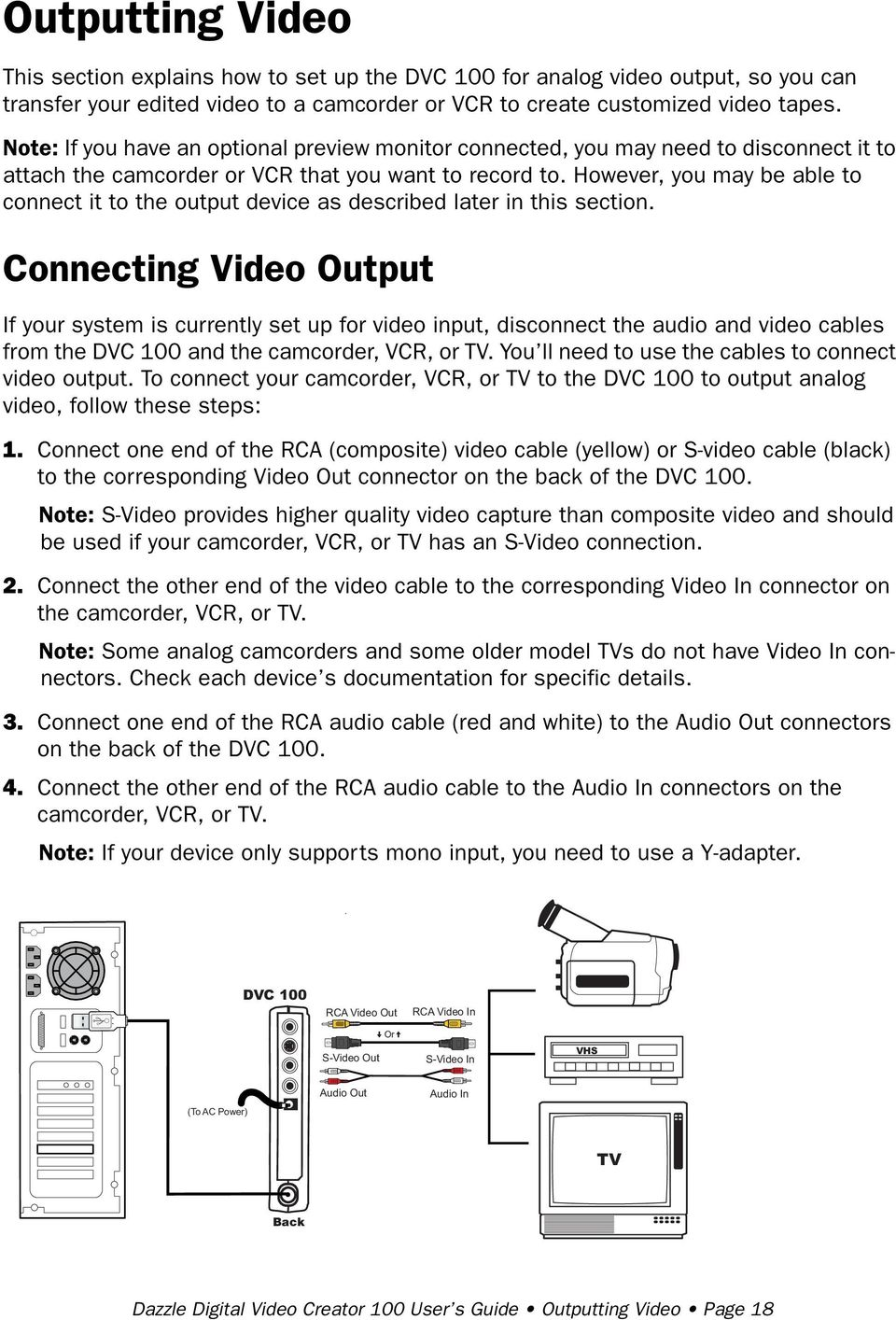 However, you may be able to connect it to the output device as described later in this section.