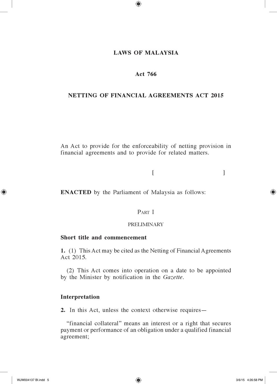 (1) This Act may be cited as the Netting of Financial Agreements Act 2015. (2) This Act comes into operation on a date to be appointed by the Minister by notification in the Gazette.