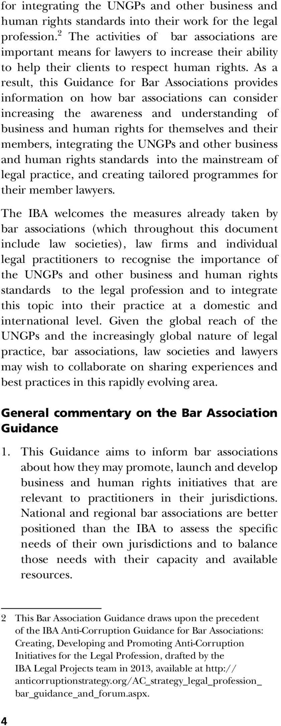 As a result, this Guidance for Bar Associations provides information on how bar associations can consider increasing the awareness and understanding of business and human rights for themselves and