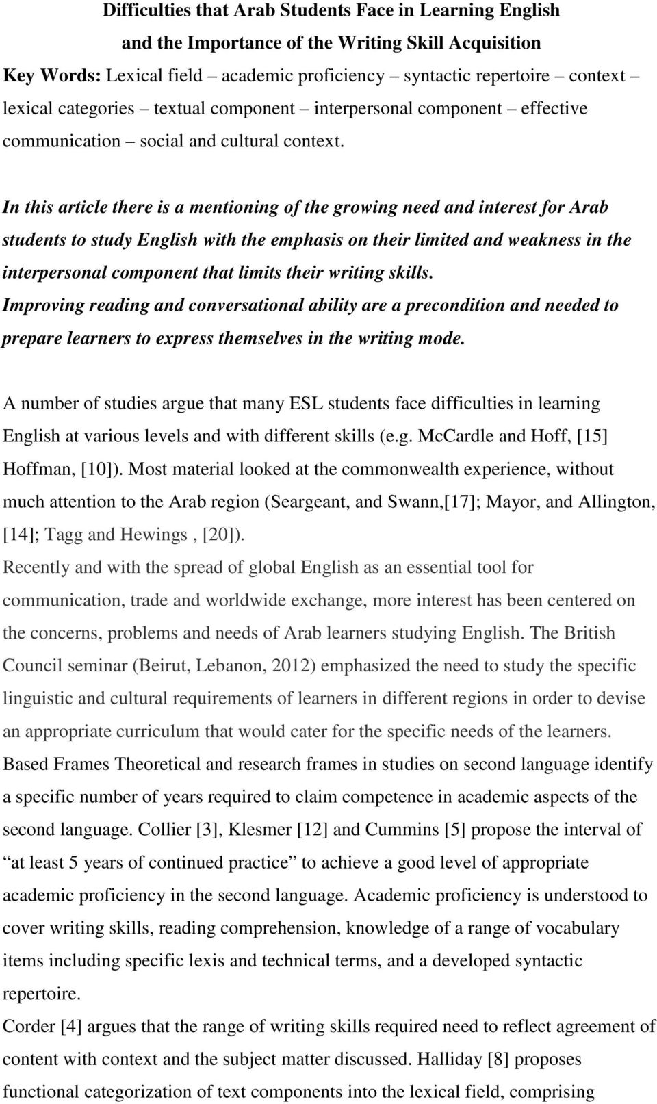 In this article there is a mentioning of the growing need and interest for Arab students to study English with the emphasis on their limited and weakness in the interpersonal component that limits