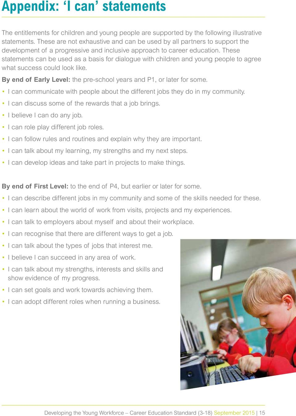 These statements can be used as a basis for dialogue with children and young people to agree what success could look like. By end of Early Level: the pre-school years and P1, or later for some.