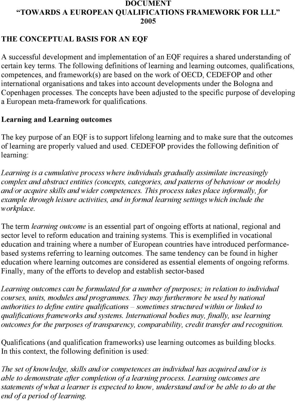 The following definitions of learning and learning outcomes, qualifications, competences, and framework(s) are based on the work of OECD, CEDEFOP and other international organisations and takes into