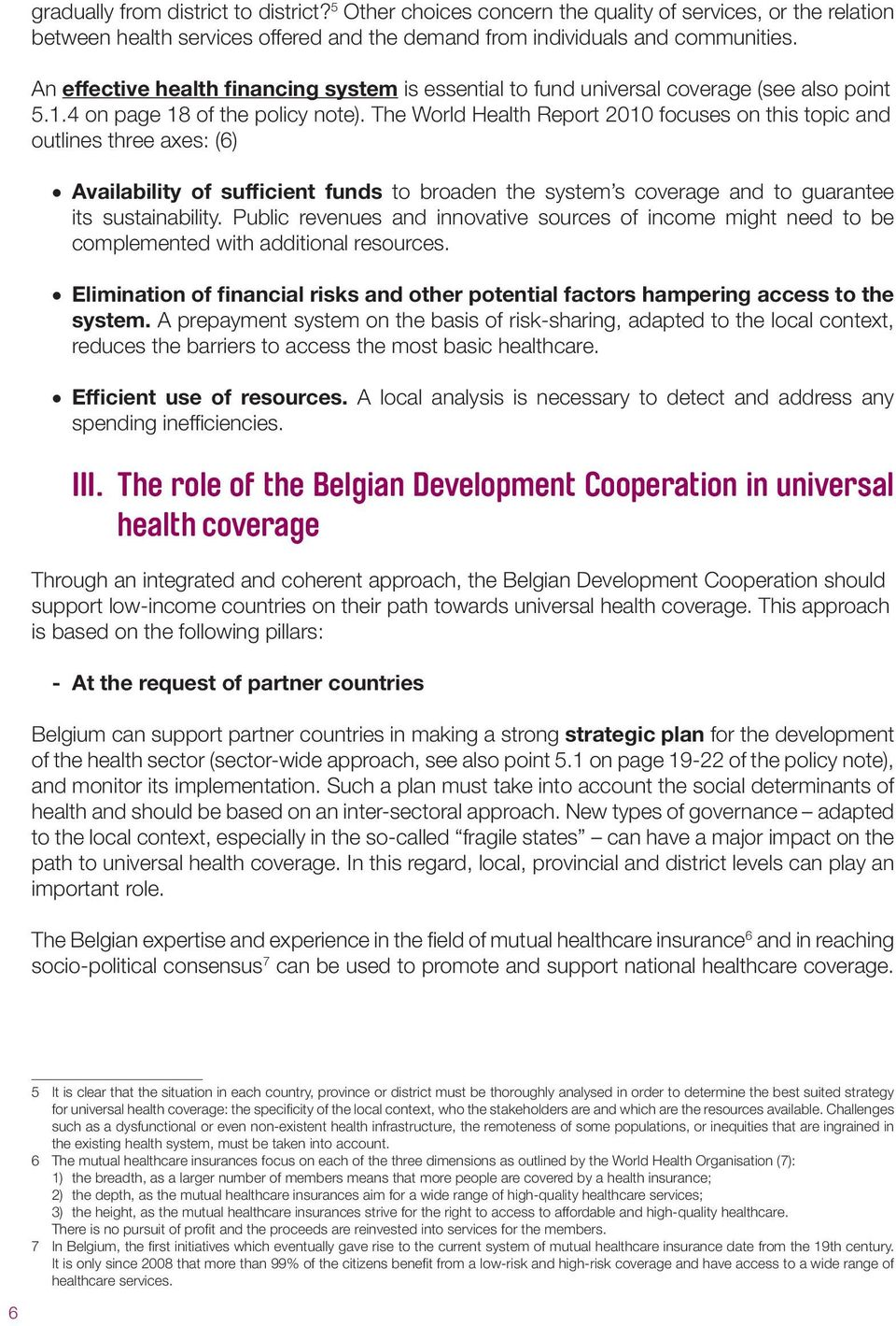 The World Health Report 2010 focuses on this topic and outlines three axes: (6) Availability of sufficient funds to broaden the system s coverage and to guarantee its sustainability.