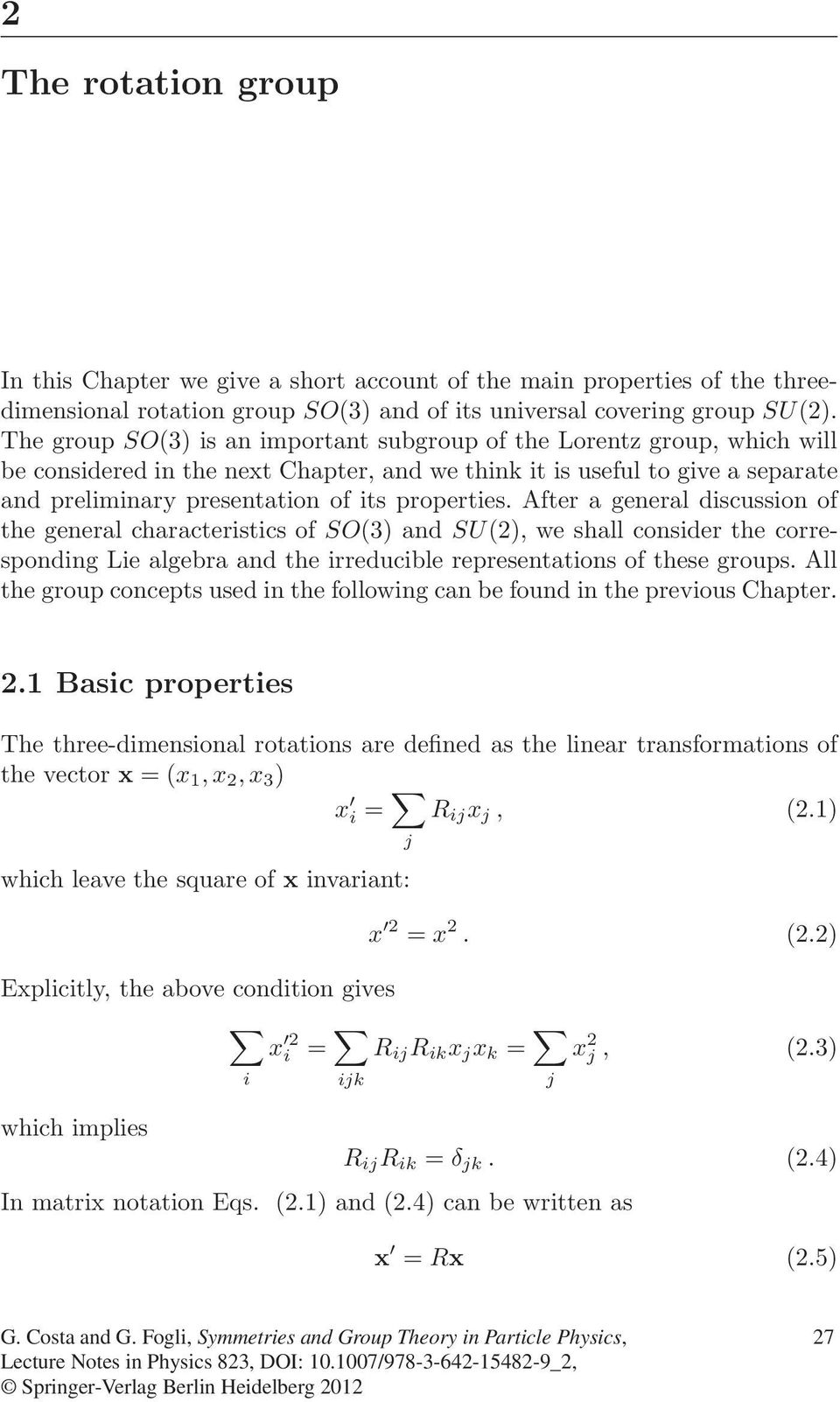 properties. After a general discussion of the general characteristics of SO(3) and SU(2), we shall consider the corresponding Lie algebra and the irreducible representations of these groups.