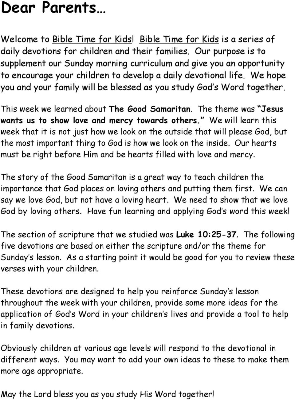 We hope you and your family will be blessed as you study God s Word together. This week we learned about The Good Samaritan. The theme was Jesus wants us to show love and mercy towards others.