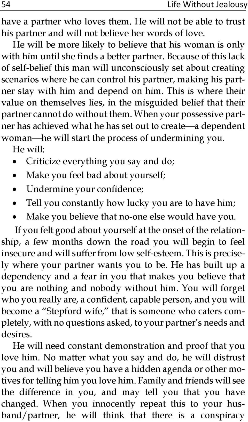 Because of this lack of self-belief this man will unconsciously set about creating scenarios where he can control his partner, making his partner stay with him and depend on him.