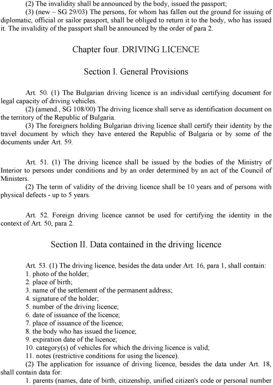 50. (1) The Bulgarian driving licence is an individual certifying document for legal capacity of driving vehicles. (2) (amend.