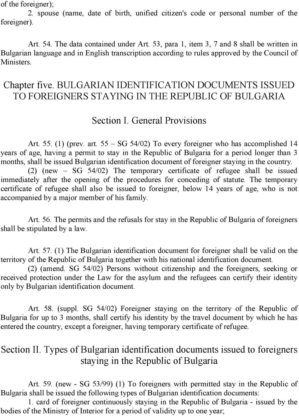 BULGARIAN IDENTIFICATION DOCUMENTS ISSUED TO FOREIGNERS STAYING IN THE REPUBLIC OF BULGARIA Section I. General Provisions Art. 55. (1) (prev. art.
