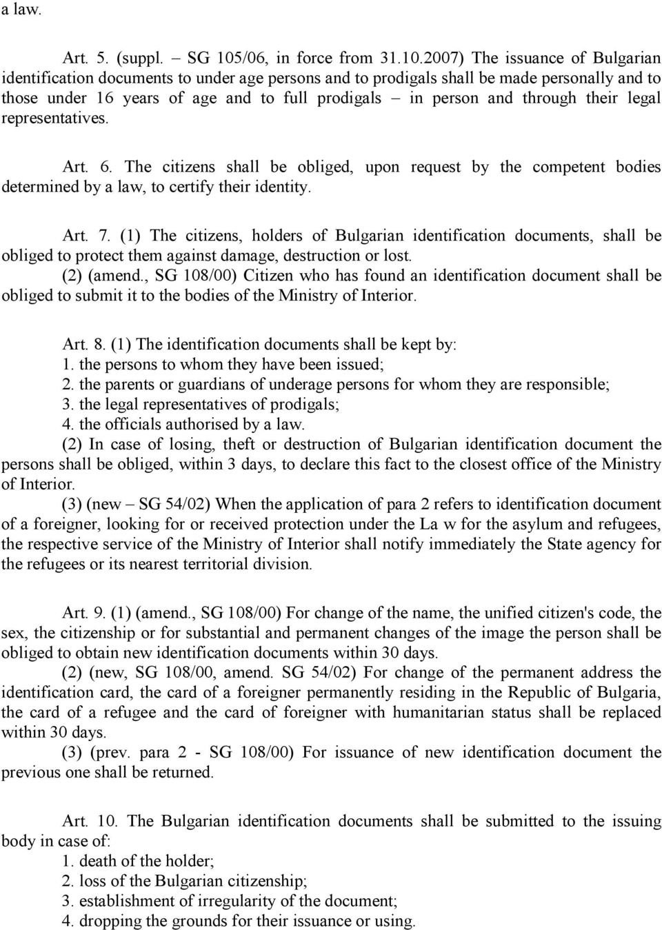 2007) The issuance of Bulgarian identification documents to under age persons and to prodigals shall be made personally and to those under 16 years of age and to full prodigals in person and through