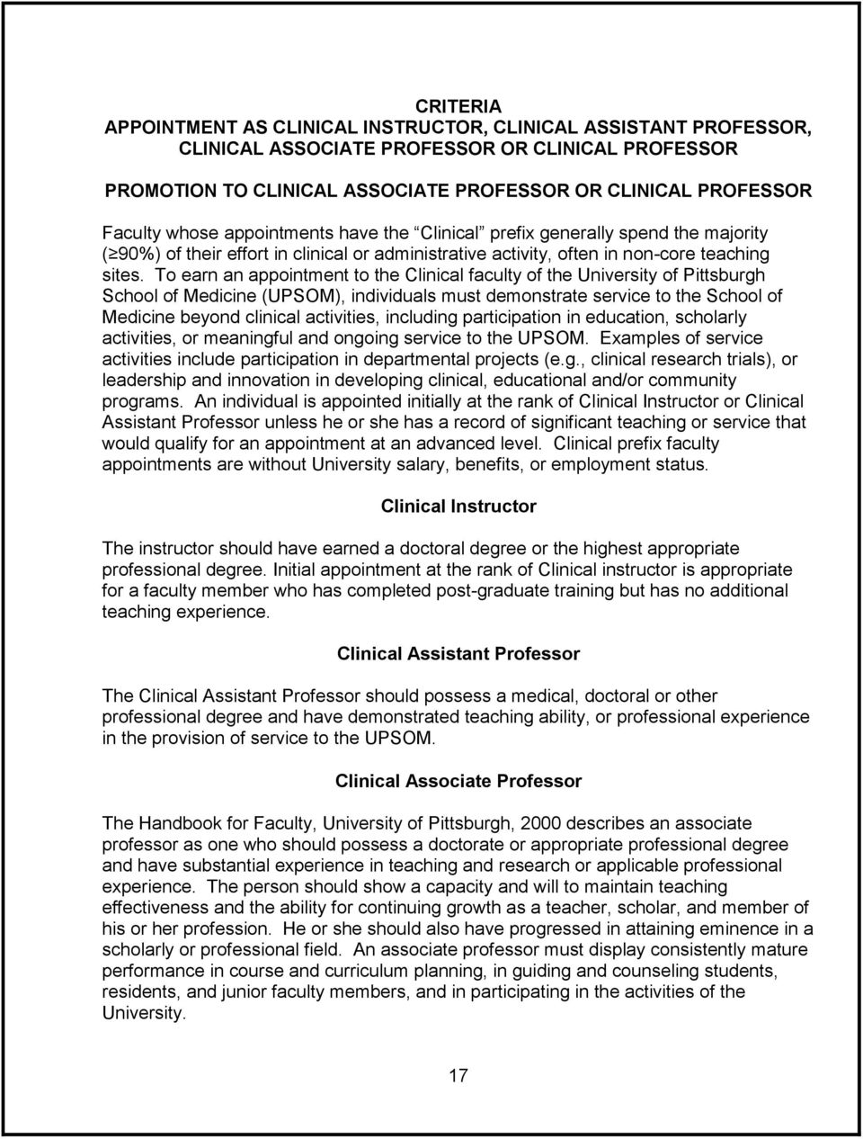 To earn an appointment to the Clinical faculty of the University of Pittsburgh School of Medicine (UPSOM), individuals must demonstrate service to the School of Medicine beyond clinical activities,