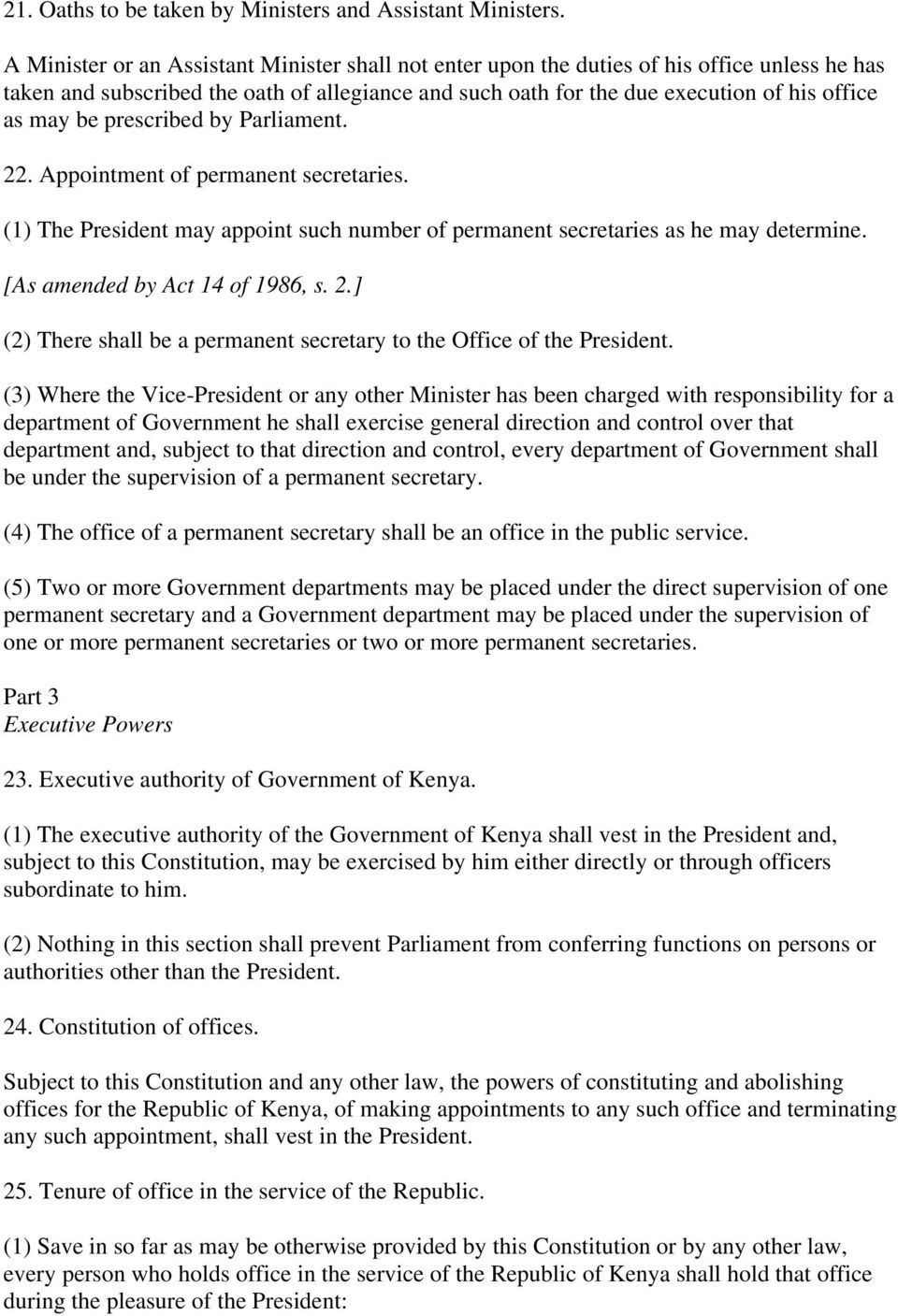 prescribed by Parliament. 22. Appointment of permanent secretaries. (1) The President may appoint such number of permanent secretaries as he may determine. [As amended by Act 14 of 1986, s. 2.] (2) There shall be a permanent secretary to the Office of the President.