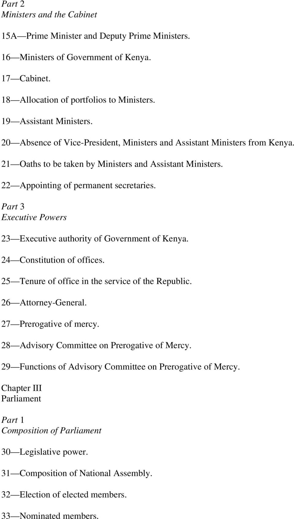 Part 3 Executive Powers 23 Executive authority of Government of Kenya. 24 Constitution of offices. 25 Tenure of office in the service of the Republic. 26 Attorney-General. 27 Prerogative of mercy.