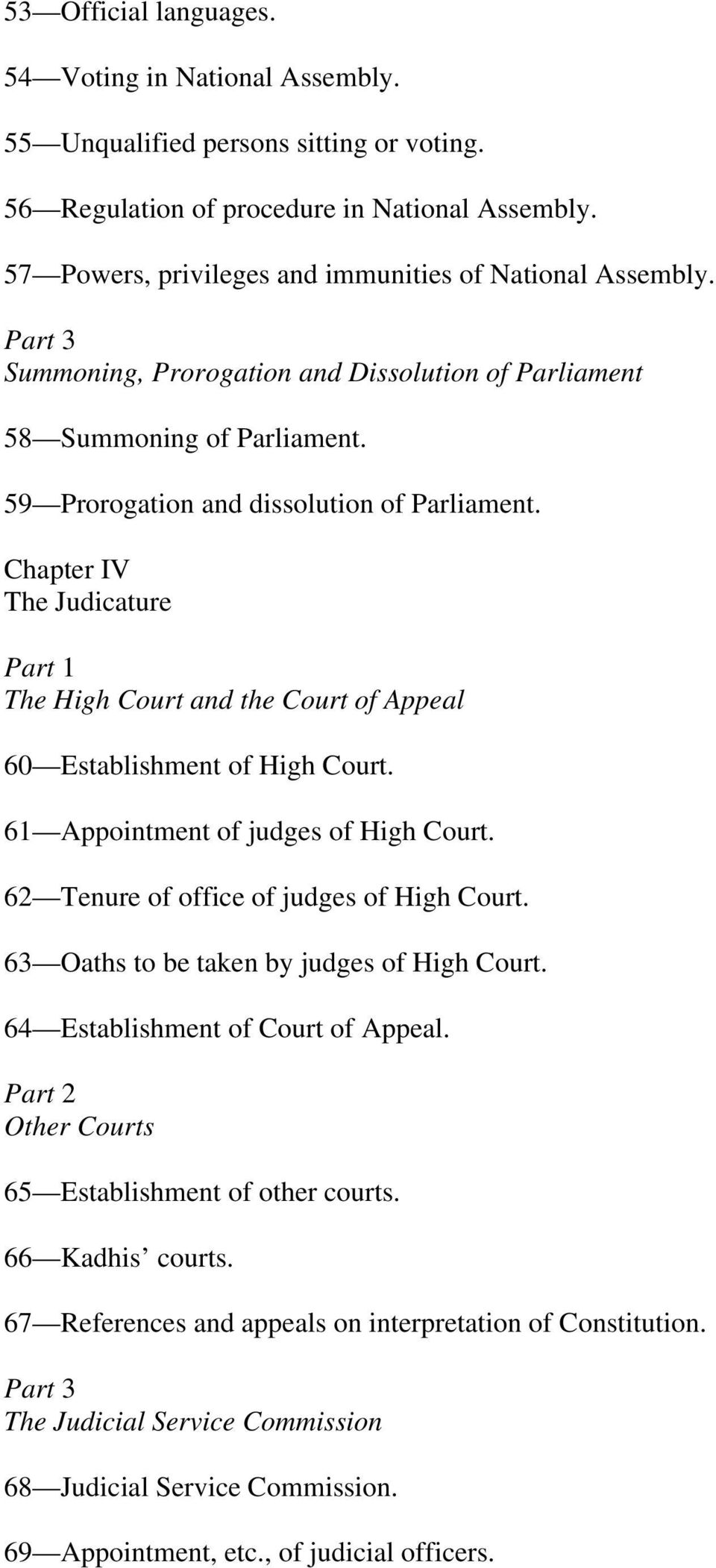 Chapter IV The Judicature Part 1 The High Court and the Court of Appeal 60 Establishment of High Court. 61 Appointment of judges of High Court. 62 Tenure of office of judges of High Court.
