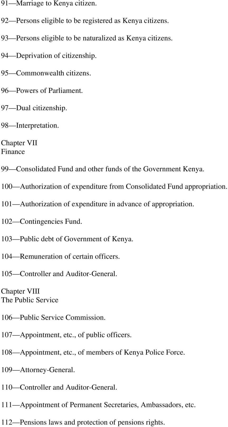 100 Authorization of expenditure from Consolidated Fund appropriation. 101 Authorization of expenditure in advance of appropriation. 102 Contingencies Fund. 103 Public debt of Government of Kenya.