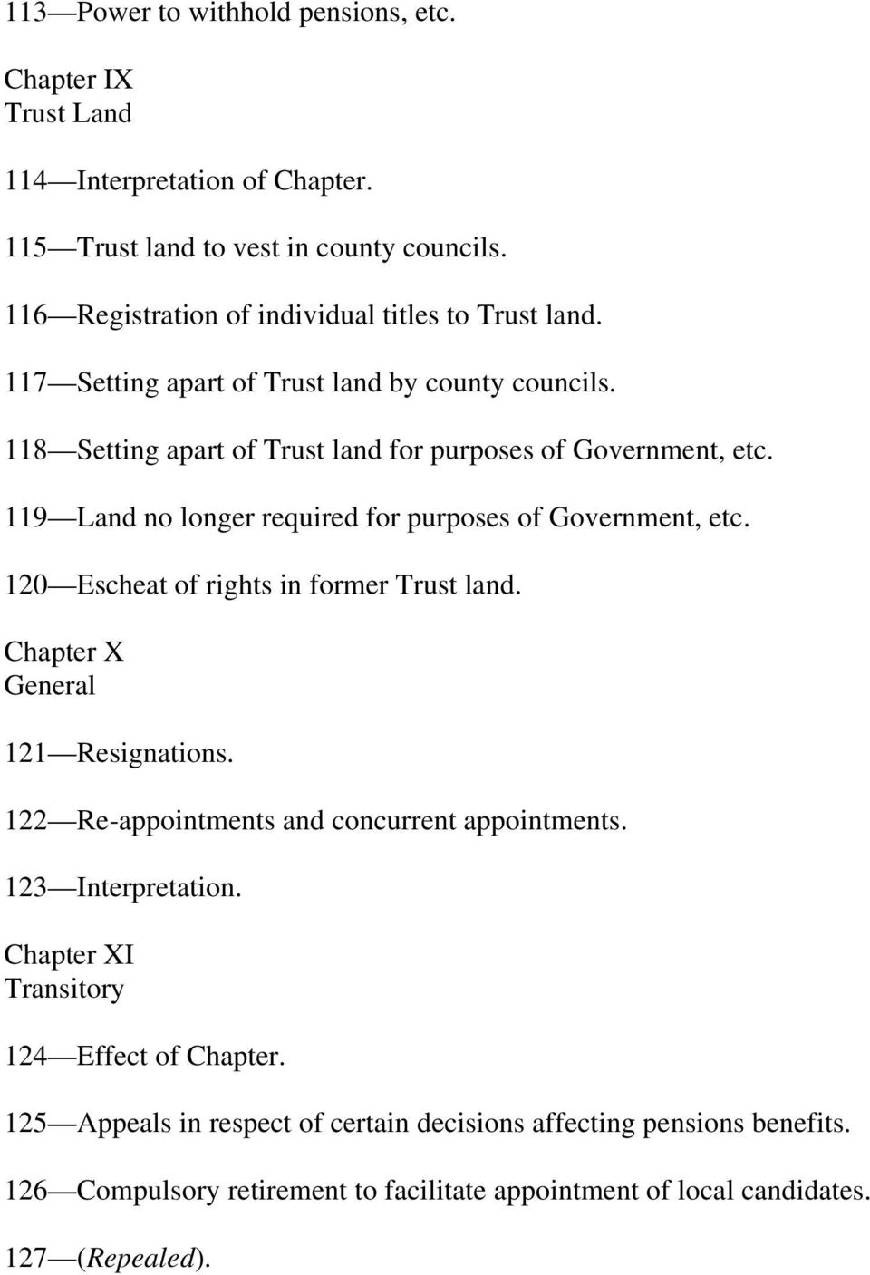 119 Land no longer required for purposes of Government, etc. 120 Escheat of rights in former Trust land. Chapter X General 121 Resignations.