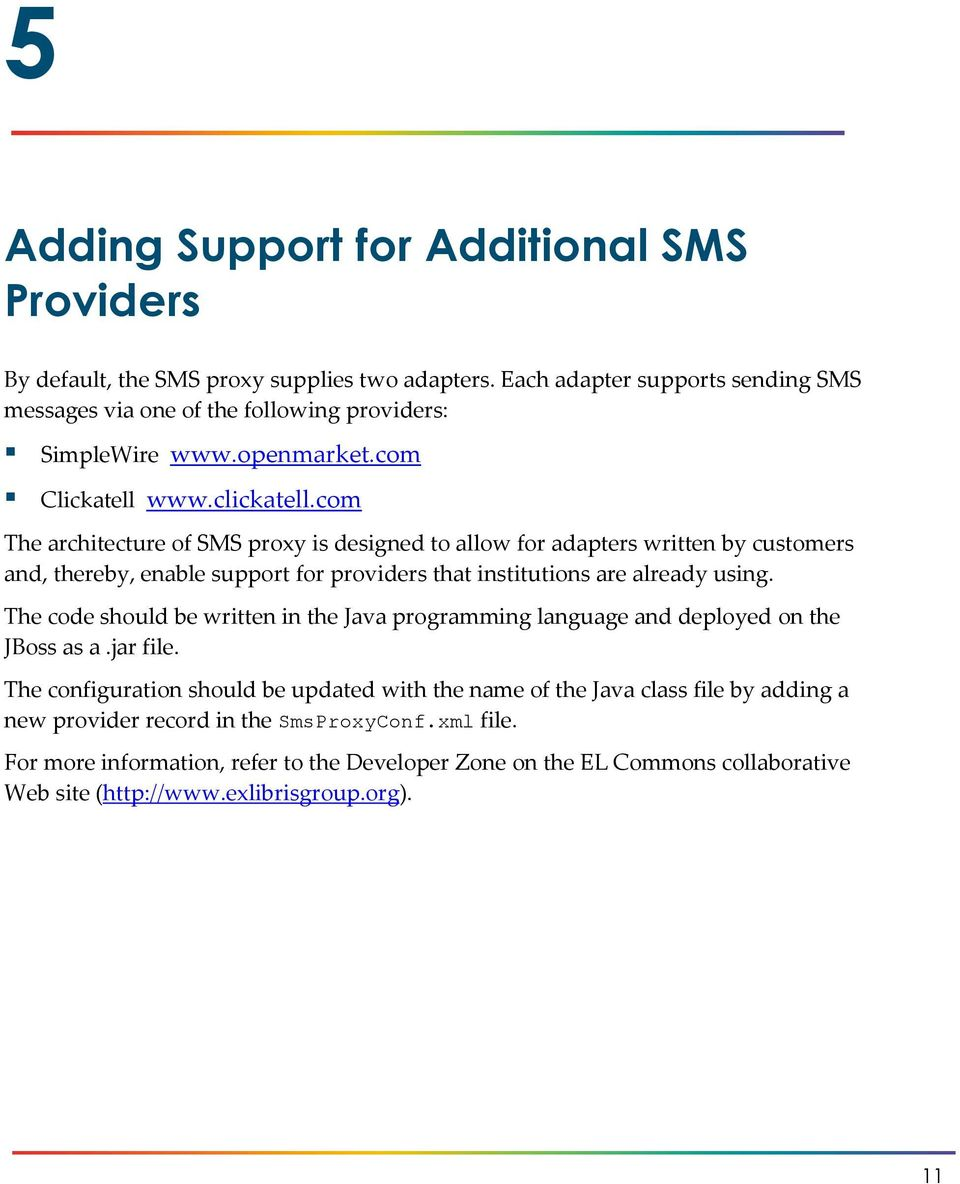 com The architecture of SMS proxy is designed to allow for adapters written by customers and, thereby, enable support for providers that institutions are already using.