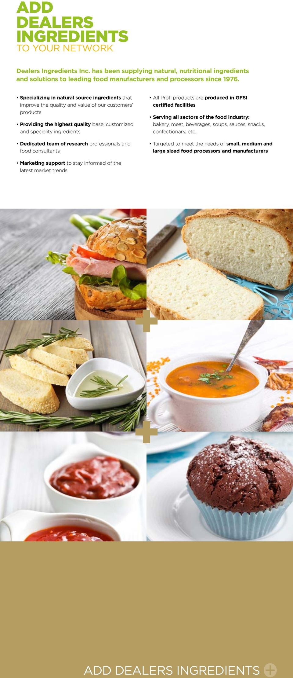 of research professionals and food consultants All Profi products are produced in GFSI certified facilities Serving all sectors of the food industry: bakery, meat, beverages, soups, sauces,