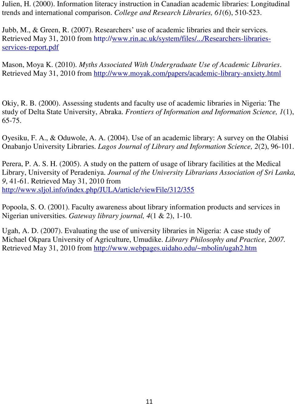 pdf Mason, Moya K. (2010). Myths Associated With Undergraduate Use of Academic Libraries. Retrieved May 31, 2010 from http://www.moyak.com/papers/academic-library-anxiety.html Okiy, R. B. (2000).