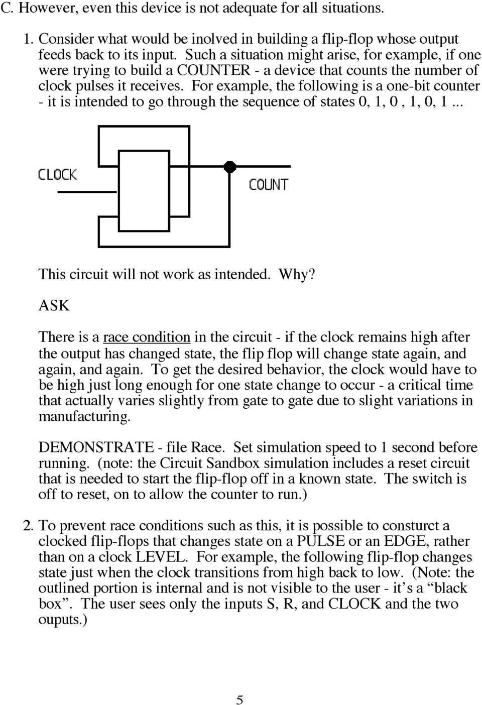 For example, the following is a one-bit counter - it is intended to go through the sequence of states 0, 1, 0, 1, 0, 1... This circuit will not work as intended. Why?
