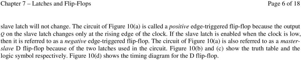 clock. If the slave latch is enabled when the clock is low, then it is referred to as a negative edge-triggered flip-flop.