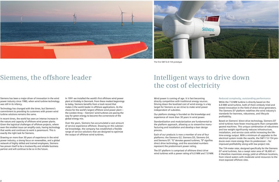 turbine technology was still in its infancy. Technology has changed with the times, but Siemens s commitment to providing its customers with proven wind turbine solutions remains the same.
