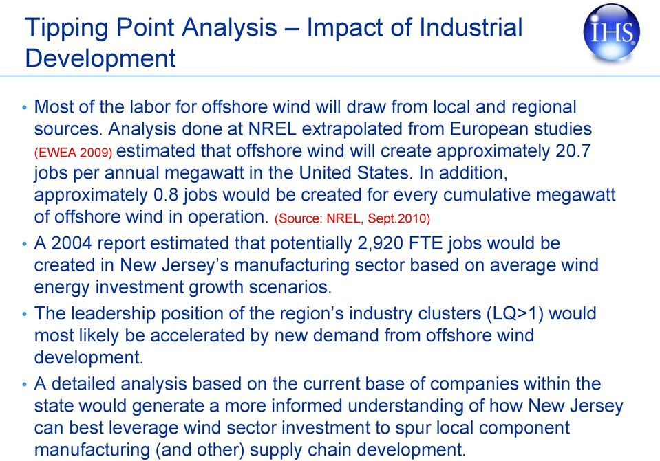 In addition, approximately 0.8 jobs would be created for every cumulative megawatt of offshore wind in operation. (Source: NREL, Sept.