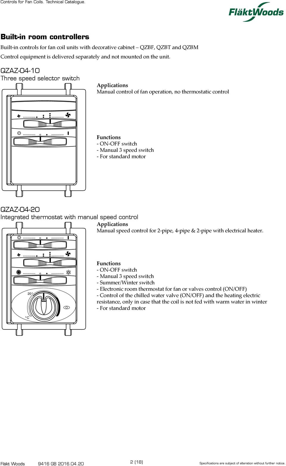 thermostat with manual speed control Applications Manual speed control for 2-pipe, 4-pipe & 2-pipe with electrical heater.