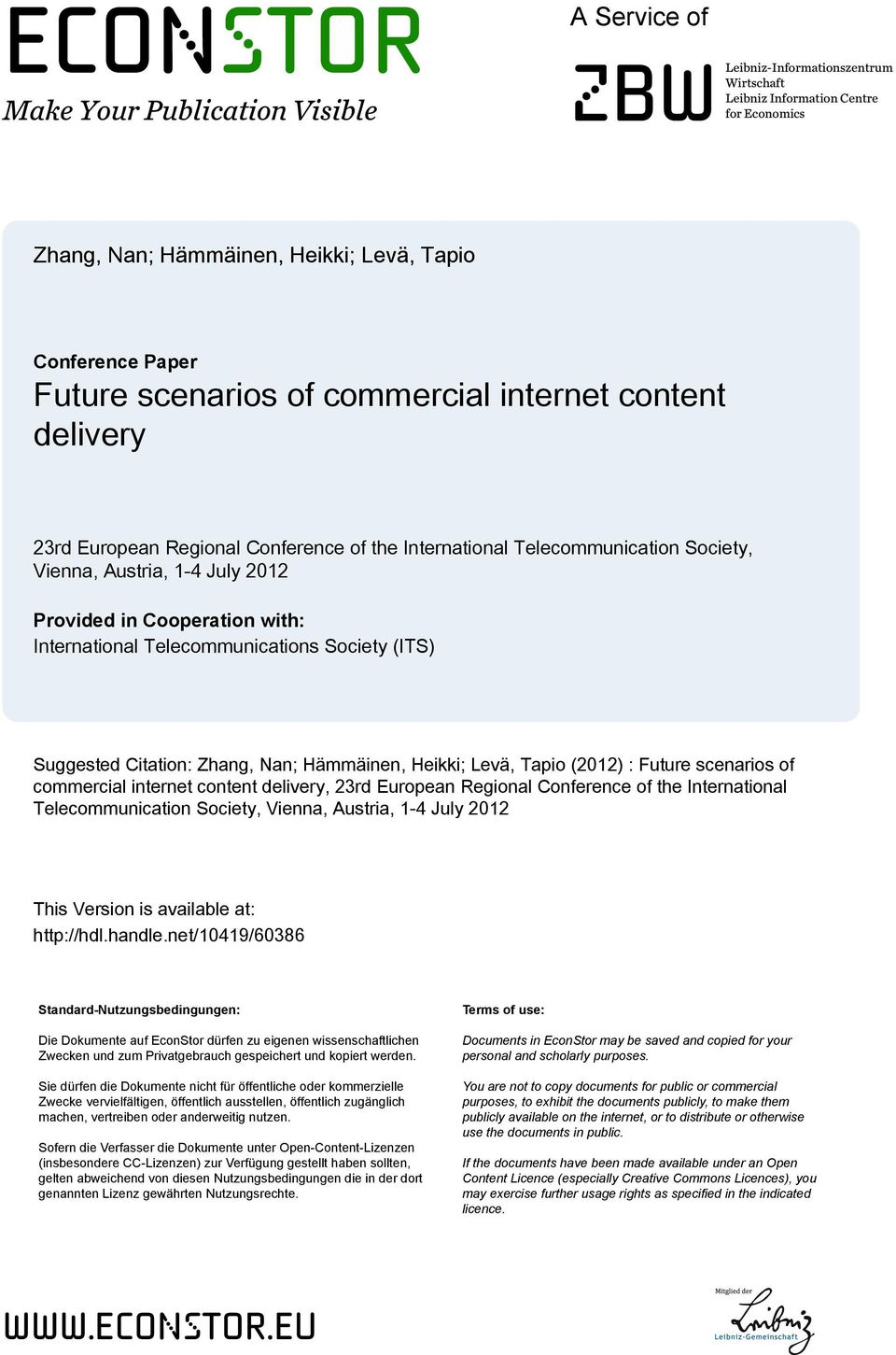 Telecommunications Society (ITS) Suggested Citation: Zhang, Nan; Hämmäinen, Heikki; Levä, Tapio (2012) : Future scenarios of commercial internet content delivery, 23rd European Regional Conference of