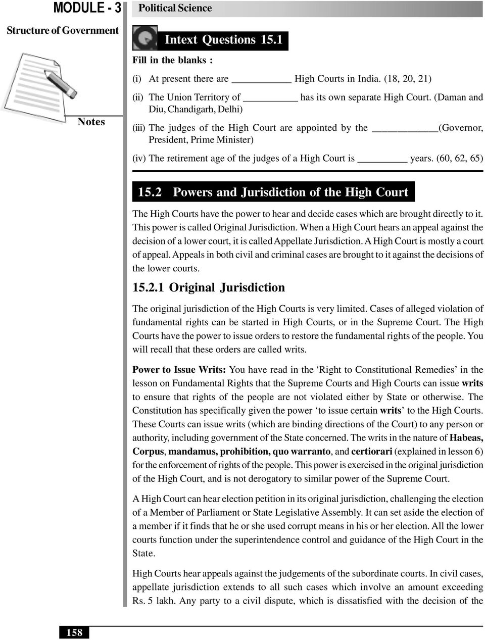 (60, 62, 65) 15.2 Powers and Jurisdiction of the High Court The High Courts have the power to hear and decide cases which are brought directly to it. This power is called Original Jurisdiction.