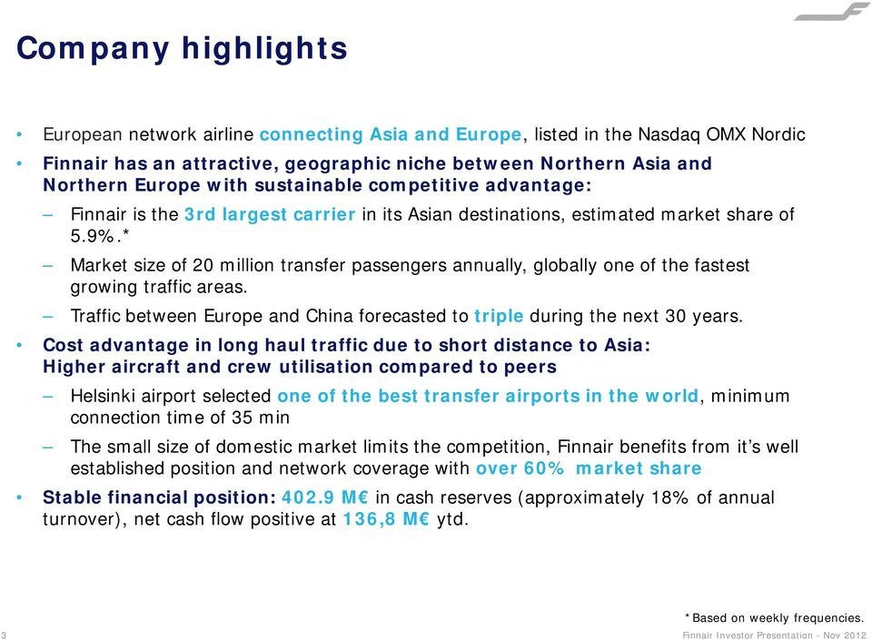 * Market size of 20 million transfer passengers annually, globally one of the fastest growing traffic areas. Traffic between Europe and China forecasted to triple during the next 30 years.