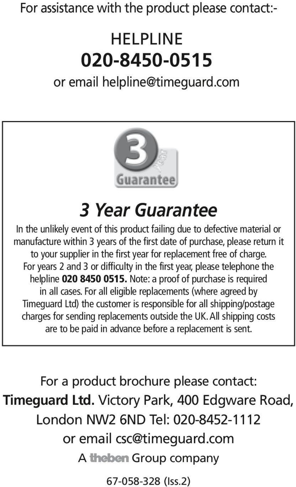 first year for replacement free of charge. For years 2 and 3 or difficulty in the first year, please telephone the helpline 020 8450 0515. Note: a proof of purchase is required in all cases.