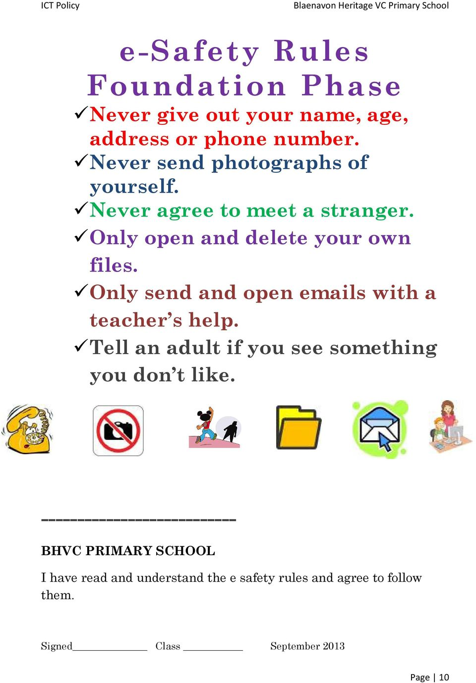 Only send and open emails with a teacher s help. Tell an adult if you see something you don t like.