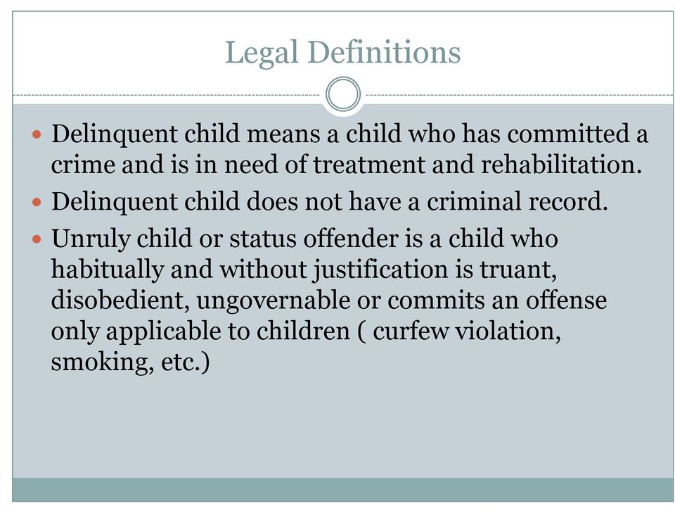 Unruly child or status offender is a child who habitually and without justification is truant,