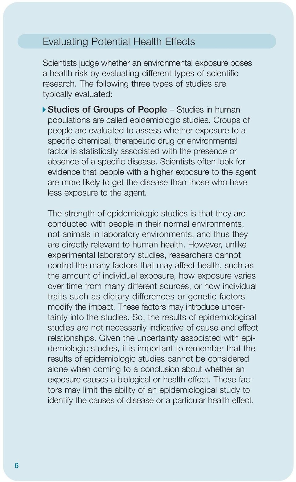 Groups of people are evaluated to assess whether exposure to a specific chemical, therapeutic drug or environmental factor is statistically associated with the presence or absence of a specific