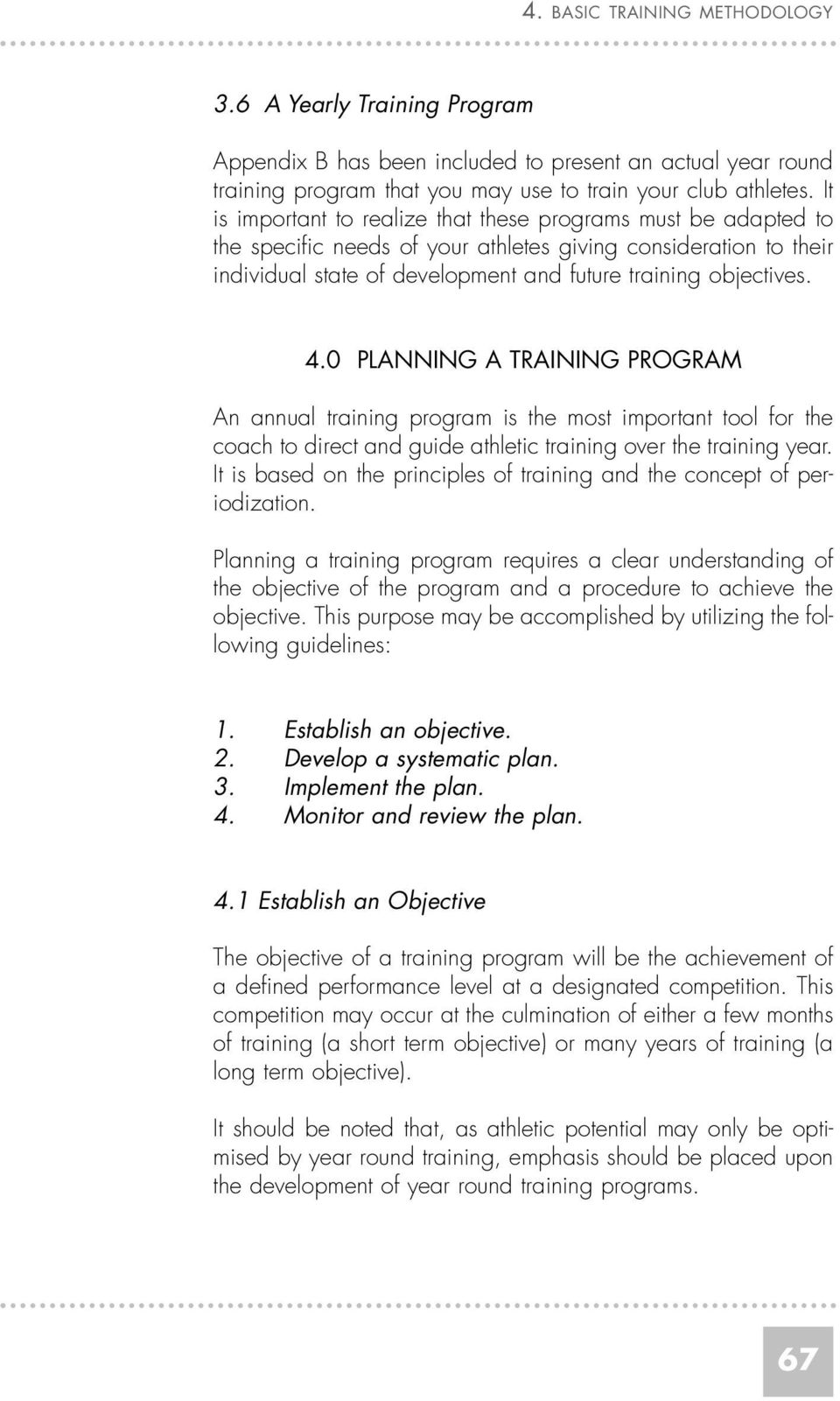 0 PLANNING A TRAINING PROGRAM An annual training program is the most important tool for the coach to direct and guide athletic training over the training year.