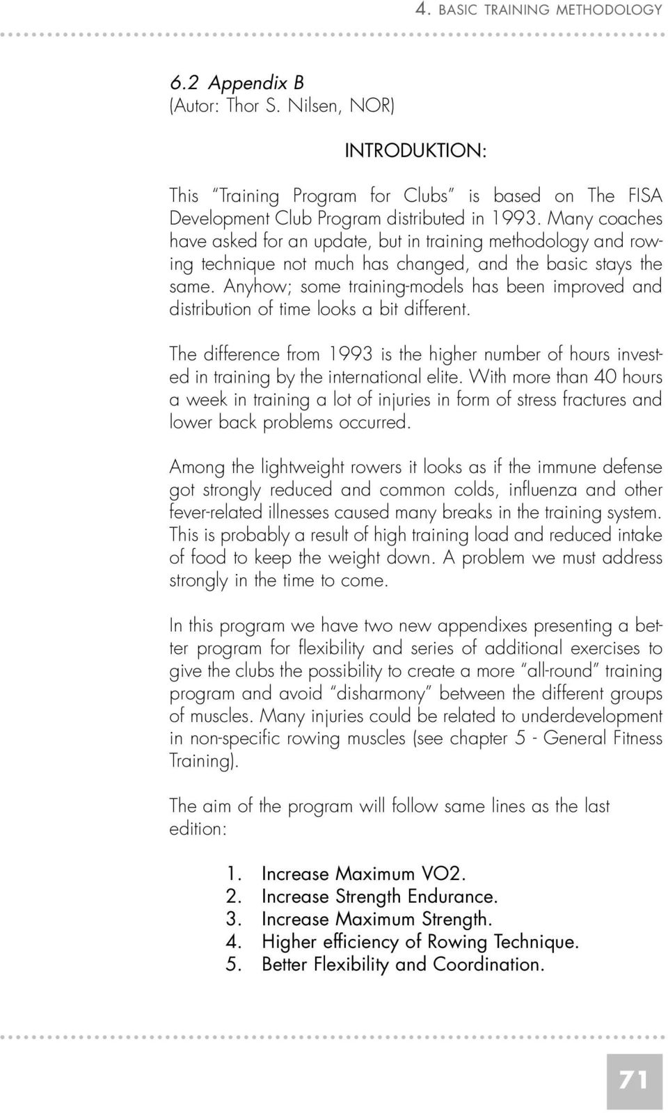 Anyhow; some training-models has been improved and distribution of time looks a bit different. The difference from 1993 is the higher number of hours invested in training by the international elite.