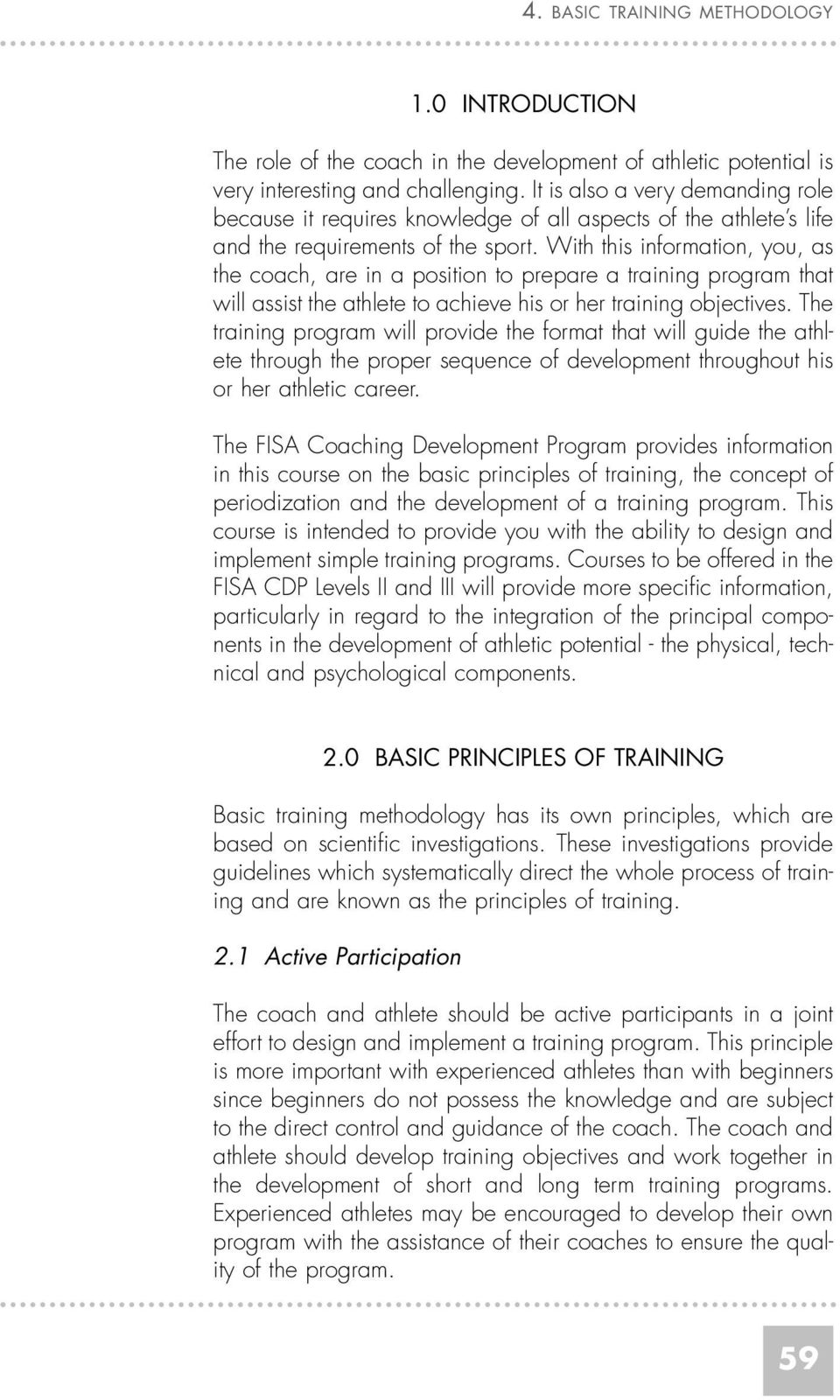 With this information, you, as the coach, are in a position to prepare a training program that will assist the athlete to achieve his or her training objectives.