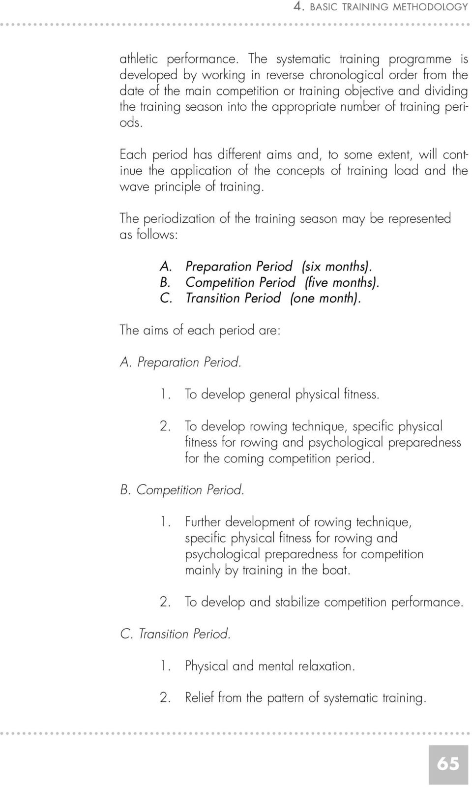 appropriate number of training periods. Each period has different aims and, to some extent, will continue the application of the concepts of training load and the wave principle of training.
